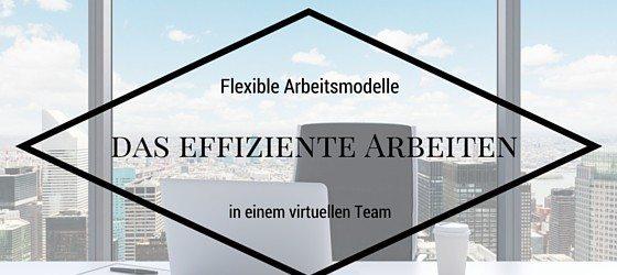 Flexible Arbeitsmodelle und das effiziente Arbeiten in einem virtuellen Team